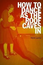 How to Dance as the Roof Caves In: Poems