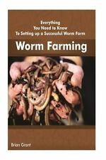 Worm Farming : Everything You Need to Know to Setting up a Successful Worm...