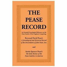 The Pease Record : An Essential Genealogical Reference on the Pease Family of...