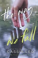 The Story of Us Ser.: The Way We Fall by Cassia Leo (2015, Paperback)