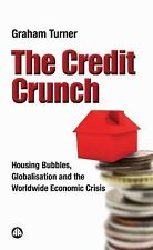 The Credit Crunch: Housing Bubbles, Globalisation and the Worldwide Economic Cri