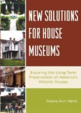 New Solutions for House Museums: Ensuring the Long-Term Preservation of America'
