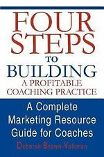 Four Steps To Building A Profitable Coaching Practice: A Complete Marketing Reso