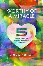 Worthy of a Miracle: 5 Simple Truths for Believing & Receiving God's Love