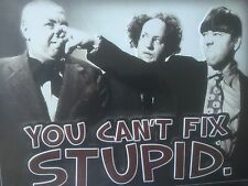 YOU CAN'T FIX STUPID 3 STOOGES SIGN METAL GARAGE MAN CAVE SHOP GARAGE MOBIL SHEL