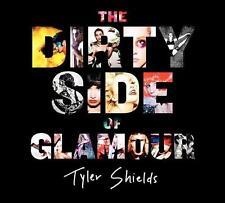 The Dirty Side of Glamour von Tyler Shields (2013, Gebunden)