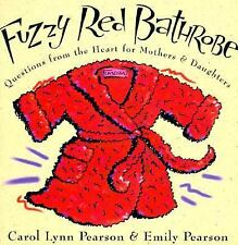 Fuzzy Red Bathrobe: Questions From the Heart for Mothers and Daughters, Pearson,