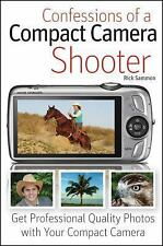 Confessions of a Compact Camera Shooter: Get Professional Quality Photos with