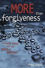 More Than Forgiveness: Following Jesus into the Heart of Holiness, Steve DeNeff,