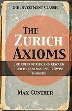 The Zurich Axioms : The Rules of Risk and Reward Used by Generations of Swiss...
