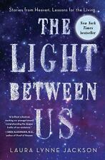 The Light Between Us : Stories from Heaven. Lessons for the Living. by Laura...