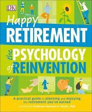 Happy Retirement : The Psychology of Reinvention by Dorling Kindersley...