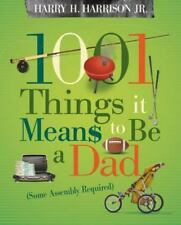 1001 Things it Means to Be a Dad: (Some Assembly Required) by Harry H. Harrison