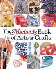 The Michaels Book of Arts and Crafts by Lark (2003, Hardcover)