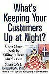 What's Keeping Your Customers up at Night? : Close More Deals by Selling to...