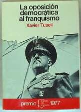 LA OPOSICIÓN DEMOCRÁTICA AL FRANQUISMO - XAVIER TUSELL - PLANETA - VER INDICE