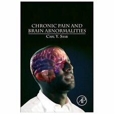 Chronic Pain and Brain Abnormalities by Carl Y. Saab (2013, Hardcover)
