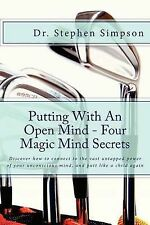 Putting with an Open Mind - Four Magic Mind Secrets: Discover How to Connect...