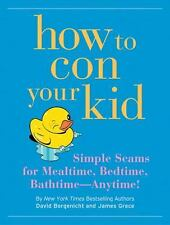 How to Con Your Kid : Simple Seams for Mealtime, Bedtime, Bathtime--Anytime! by