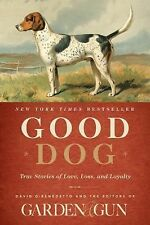 Good Dog: True Stories of Love, Loss, and Loyalty by Editors of Garden and Gun,