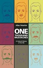 One Thousand Mustaches : A Cultural History of the Mo by Allan Peterkin...