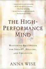 The High-Performance Mind: Mastering Brainwaves for Insight, Healing, and Creati