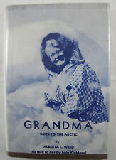 Grandma Goes To The Arctic by Alberta L. Weed - Story of Lola Kirland (c) 1957