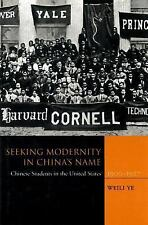 Seeking Modernity in China?s Name: Chinese Students in the United States, 1900-1