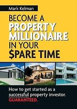 Become a Property Millionaire in Your Spare Time : How to Get Started as a...