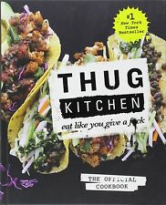 Thug Kitchen: The Official Cookbook: Eat Like You by Thug Kitchen [Hardcover]