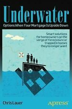 Underwater : Options When Your Mortgage Is Upside Down by Chris Lauer (2012,...