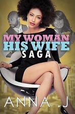 My Woman His Wife Saga by Anna J. (2015, Paperback)