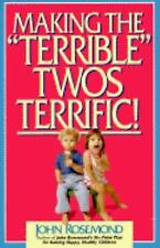 "Making the ""Terrible"" Twos Terrific, John Rosemond, Good Book"