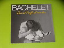 45 tours SP - PIERRE BACHELET - QUAND L'ENFANT VIENDRA - 1985