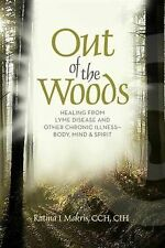 Out of the Woods: Healing Lyme Disease - Body, Mind, and Spirit
