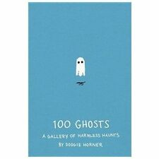 100 Ghosts : A Gallery of Harmless Haunts by Doogie Horner (2013, Hardcover)