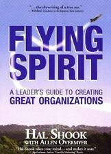 Flying Spirit: A Leader's Guide to Creating Great Organizations Shook, Hal, Ove