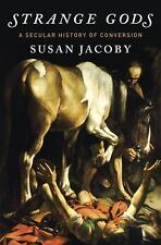 Strange Gods : A Secular History of Conversion by Susan Jacoby (2016, Hardcover)