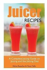 Juicer Recipes : A Complete Juicing Guide on Juicing and the Juicing Diet by...