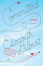 Committed : A Love Story by Elizabeth Gilbert (2011, Paperback)