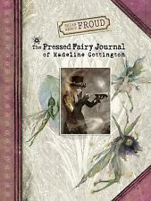 Brian and Wendy Froud's the Pressed Fairy Journal of Madeline Cottington by...