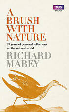A Brush with Nature: 25 Years of Personal Reflections on Nature by Richard Mabey