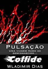 Pulsação: Uma Viagem Rumo Ao Desconhecido... : Collide by Wladimir Dias...
