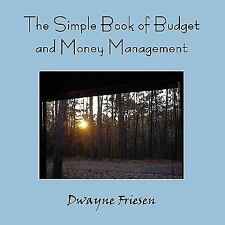 The Simple Book of Budget and Money Management by Dwayne Friesen (2011,...