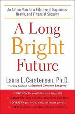 A Long Bright Future : An Action Plan for a Lifetime of Happiness, Health,...