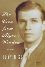 The View from Alger's Window : A Son's Memoir by Tony Hiss (1999, Hardcover)