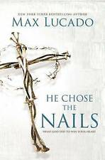 He Chose the Nails: What God Did to Win Your Heart by Max Lucado (Paperback,...
