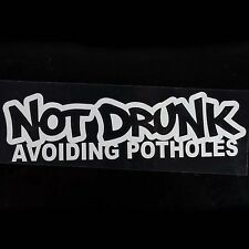 "Not drunk avoiding potholes sticker vinyl funny decals Honda White 7""car window"