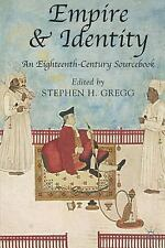 Empire and Identity : An Eighteenth-Century Sourcebook by Stephen H. Gregg...
