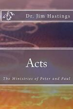 Acts : The Ministries of Peter and Paul by Jim Hastings (2014, Paperback)